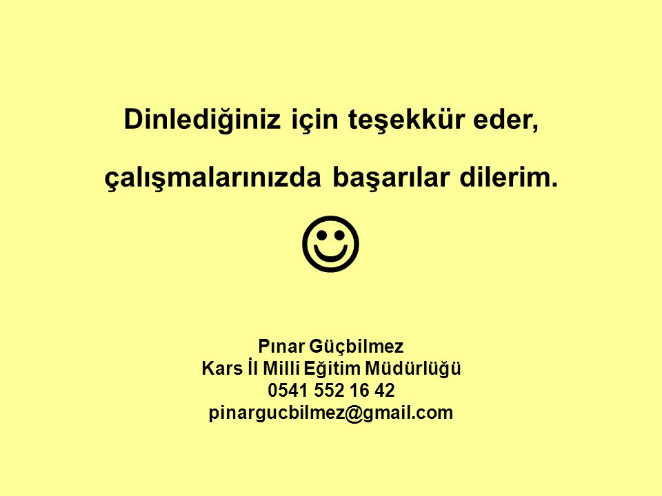 Dinlediğiniz için teşekkür eder, çalışmalarınızda başarılar dilerim. Pınar Güçbilmez Kars İl Milli Eğitim Müdürlüğü 0541 552 16 42 pinargucbilmez@gmai