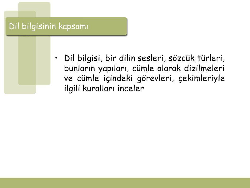 Dil bilgisi öğretiminin amacı Türkçeyi doğru kullanmaya yardım edecek bilgilerin öğrencilere kazandırılması