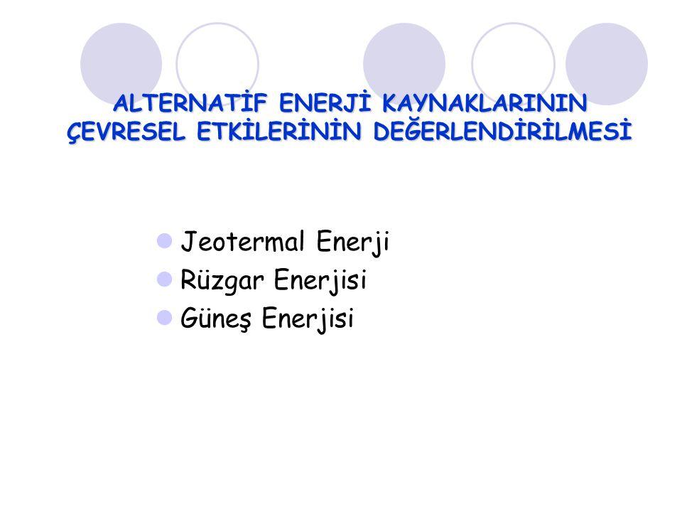 ALTERNATİF ENERJİ KAYNAKLARININ ÇEVRESEL ETKİLERİNİN DEĞERLENDİRİLMESİ Jeotermal Enerji Rüzgar Enerjisi Güneş Enerjisi