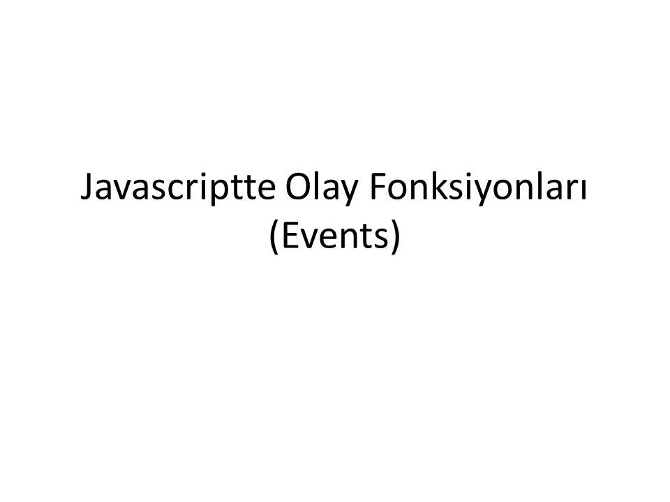Javascriptte Olay Fonksiyonları (Events)