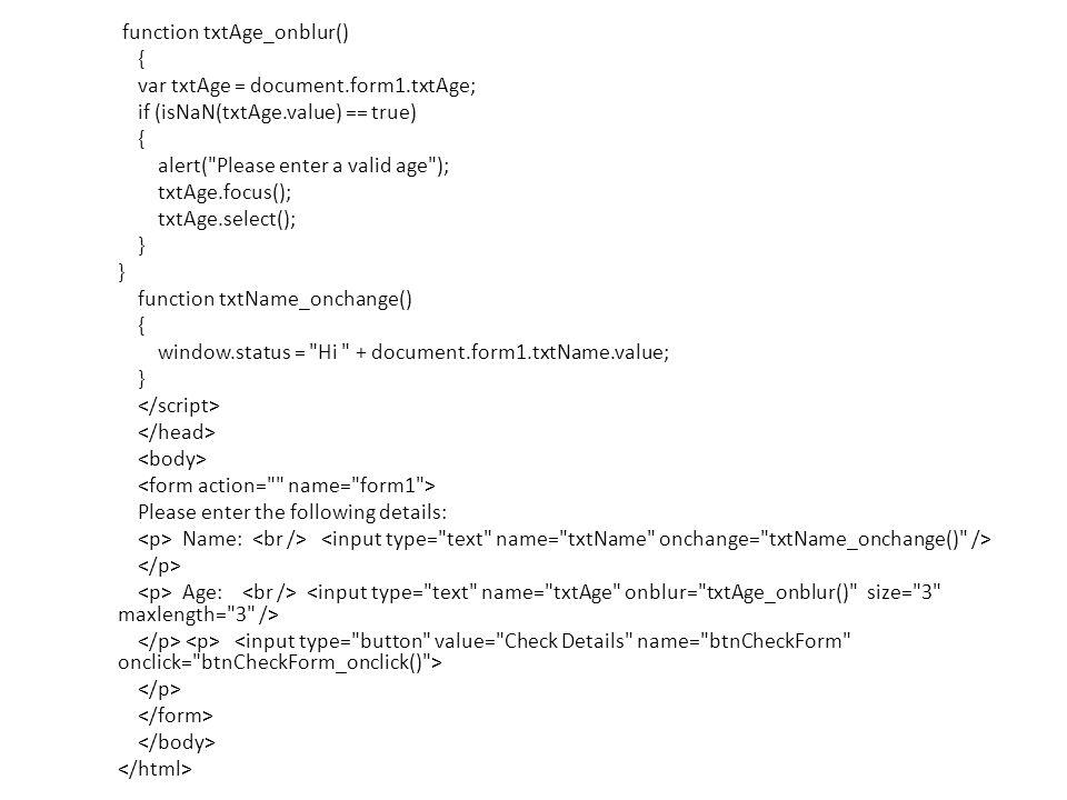 function txtAge_onblur() { var txtAge = document.form1.txtAge; if (isNaN(txtAge.value) == true) { alert(