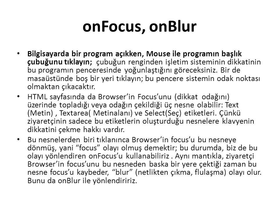 onFocus, onBlur Bilgisayarda bir program açıkken, Mouse ile programın başlık çubuğunu tıklayın; çubuğun renginden işletim sisteminin dikkatinin bu pro