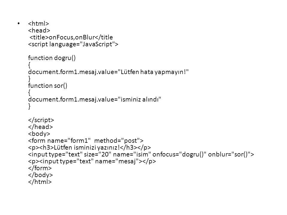 onFocus,onBlur function dogru() { document.form1.mesaj.value=