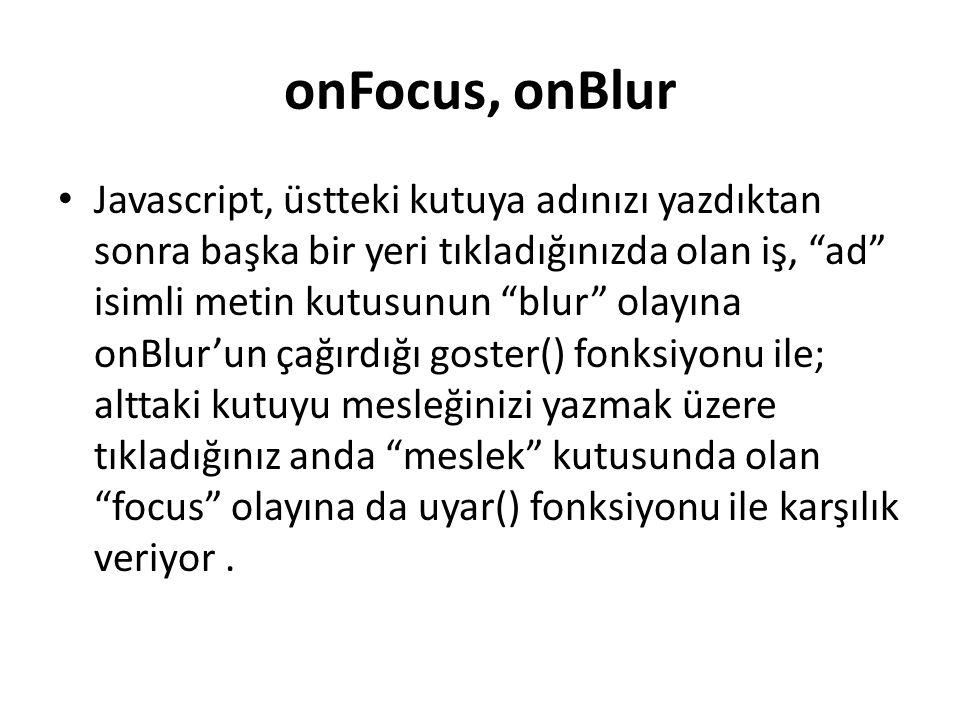 """onFocus, onBlur Javascript, üstteki kutuya adınızı yazdıktan sonra başka bir yeri tıkladığınızda olan iş, """"ad"""" isimli metin kutusunun """"blur"""" olayına o"""