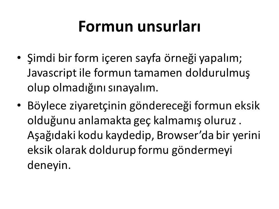 Formun unsurları Şimdi bir form içeren sayfa örneği yapalım; Javascript ile formun tamamen doldurulmuş olup olmadığını sınayalım. Böylece ziyaretçinin