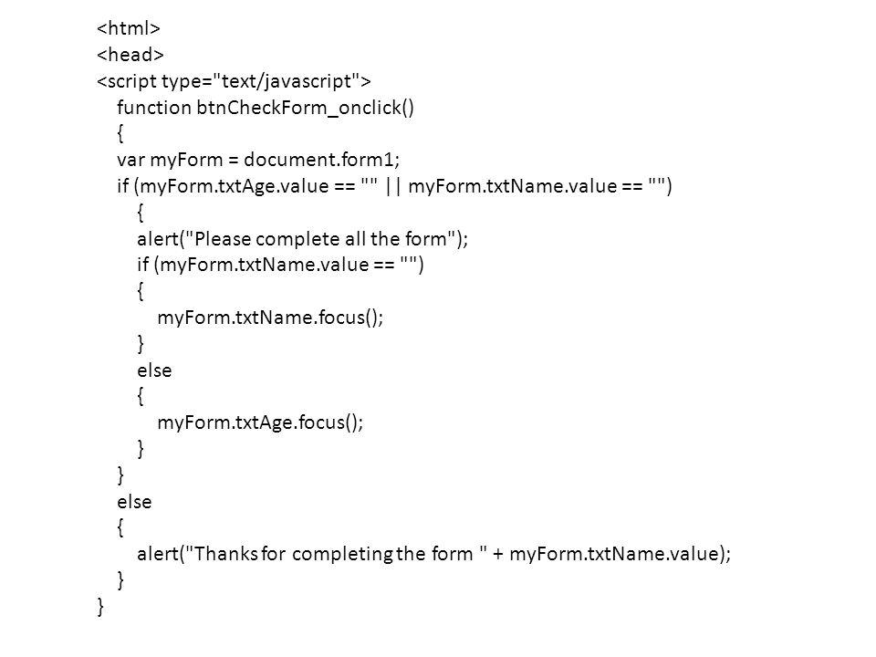 function btnCheckForm_onclick() { var myForm = document.form1; if (myForm.txtAge.value ==