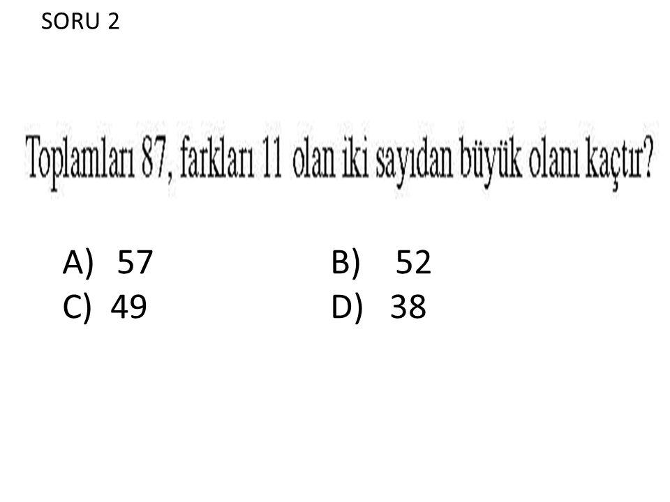 SORU 2 A)57 B) 52 C) 49 D) 38