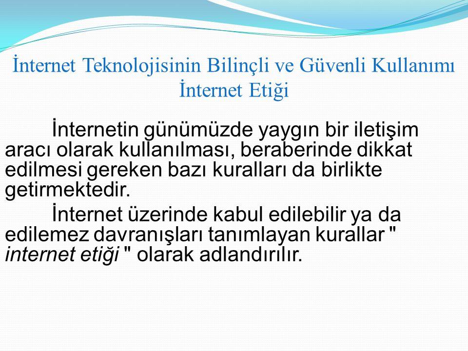 İnternetin günümüzde yaygın bir iletişim aracı olarak kullanılması, beraberinde dikkat edilmesi gereken bazı kuralları da birlikte getirmektedir. İnte