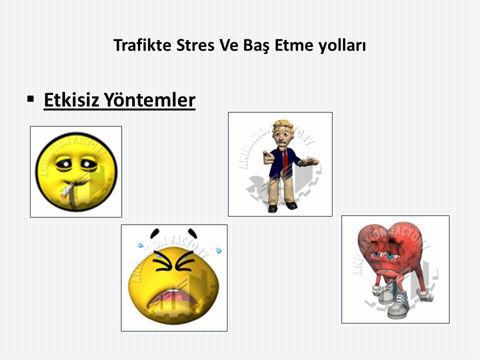 Trafikte Stres Ve Baş Etme yolları  Etkisiz Yöntemler