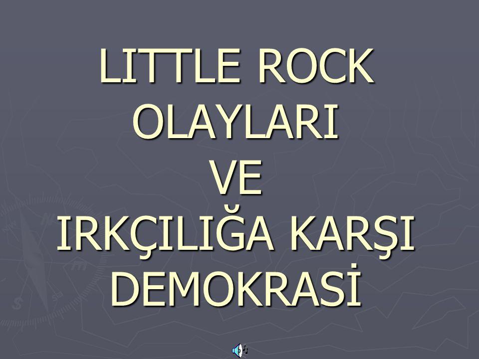 LITTLE ROCK OLAYLARI VE IRKÇILIĞA KARŞI DEMOKRASİ