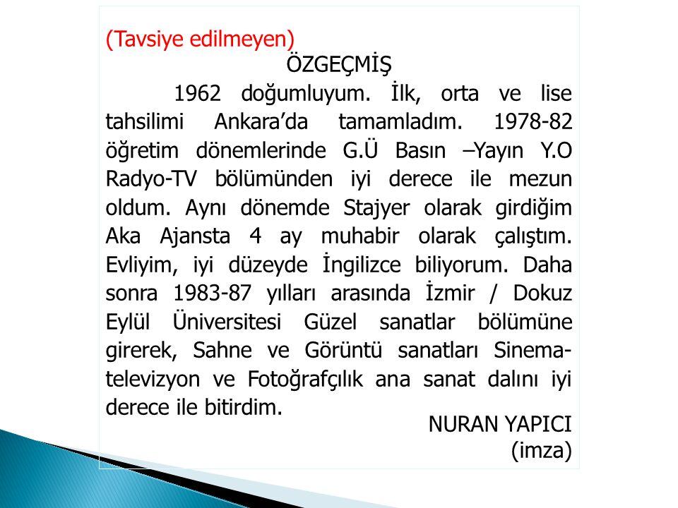(Tavsiye edilmeyen) ÖZGEÇMİŞ 1962 doğumluyum. İlk, orta ve lise tahsilimi Ankara'da tamamladım. 1978-82 öğretim dönemlerinde G.Ü Basın –Yayın Y.O Rady