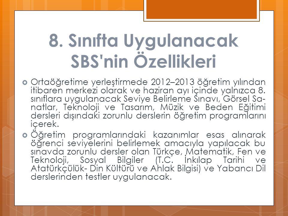 8. Sınıfta Uygulanacak SBS'nin Özellikleri  Ortaöğretime yerleştirmede 2012–2013 öğretim yılından itibaren merkezi olarak ve haziran ayı içinde yalnı