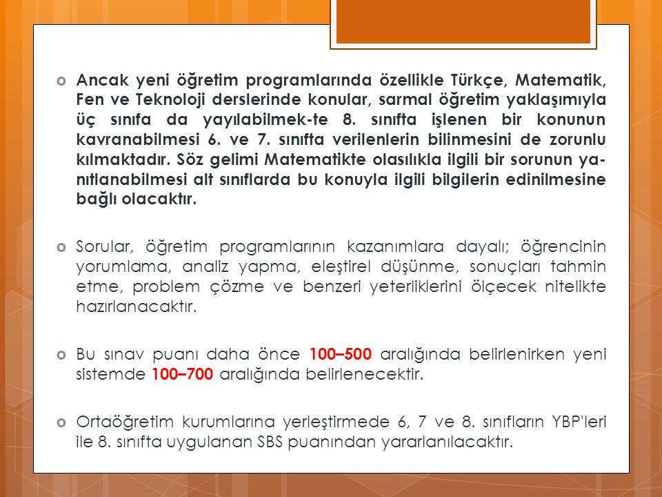  Ancak yeni öğretim programlarında özellikle Türkçe, Matematik, Fen ve Teknoloji derslerinde konular, sarmal öğretim yaklaşımıyla üç sınıfa da yayılabilmek-te 8.
