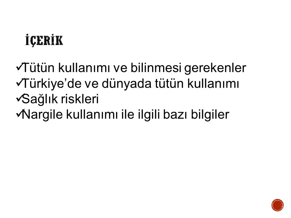 Tütün kullanımı ve bilinmesi gerekenler Türkiye'de ve dünyada tütün kullanımı Sağlık riskleri Nargile kullanımı ile ilgili bazı bilgiler