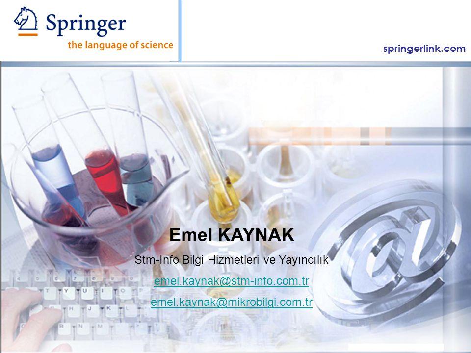 springerlink.com Emel KAYNAK Stm-Info Bilgi Hizmetleri ve Yayıncılık emel.kaynak@stm-info.com.tr emel.kaynak@mikrobilgi.com.tr