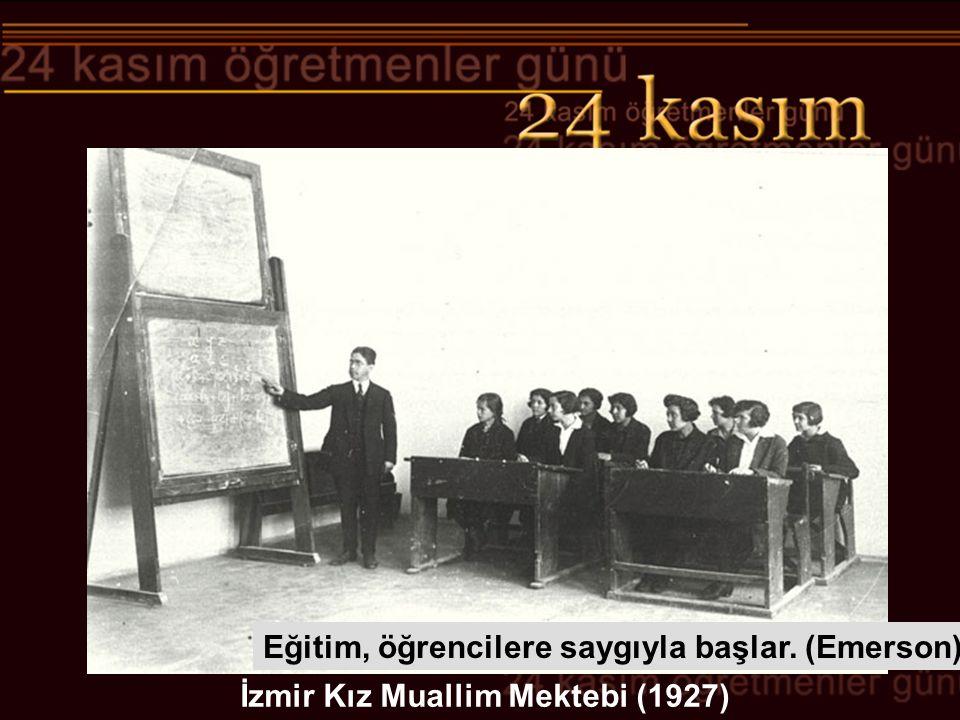 İzmir Kız Muallim Mektebi (1927) Eğitim, öğrencilere saygıyla başlar. (Emerson)