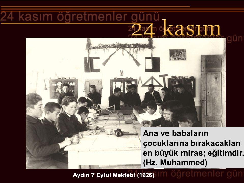 Aydın 7 Eylül Mektebi (1926) Ana ve babaların çocuklarına bırakacakları en büyük miras; eğitimdir. (Hz. Muhammed)
