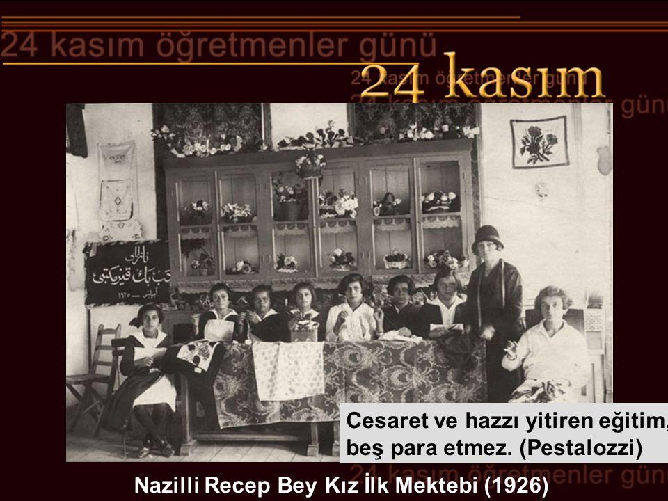 Nazilli Recep Bey Kız İlk Mektebi (1926) Cesaret ve hazzı yitiren eğitim, beş para etmez. (Pestalozzi)