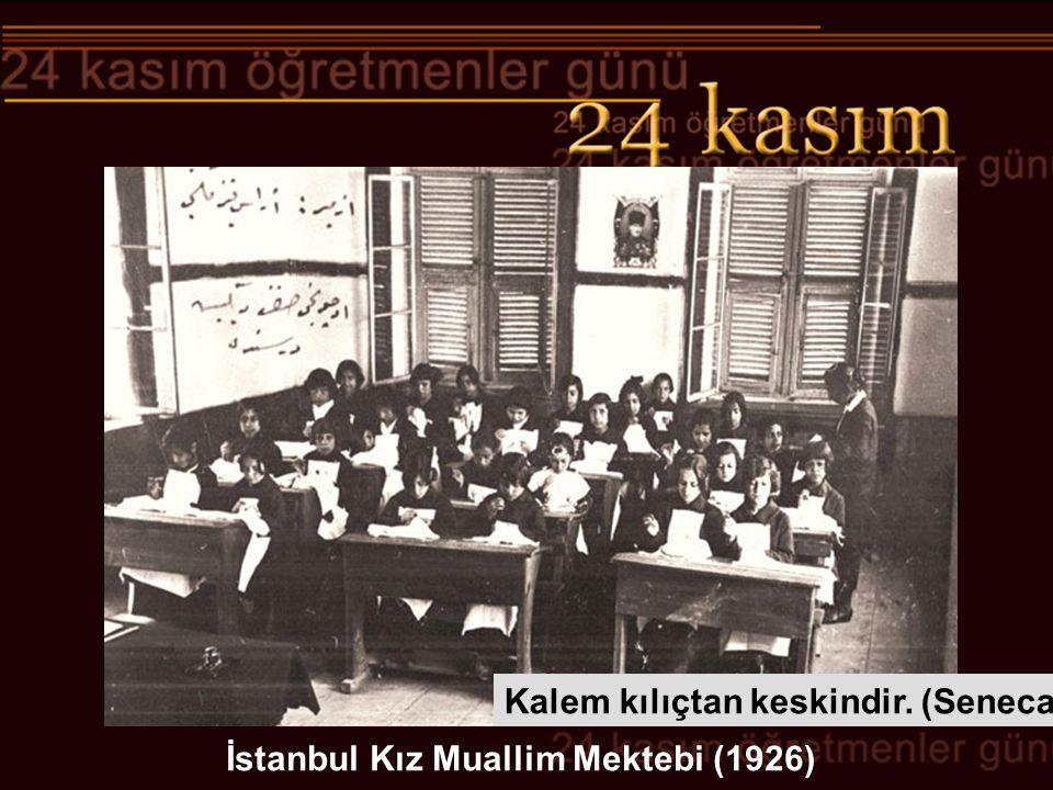 İstanbul Kız Muallim Mektebi (1926) Kalem kılıçtan keskindir. (Seneca)