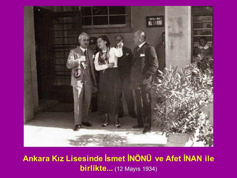 Ankara Kız Lisesinde İsmet İNÖNÜ ve Afet İNAN ile birlikte... (12 Mayıs 1934)