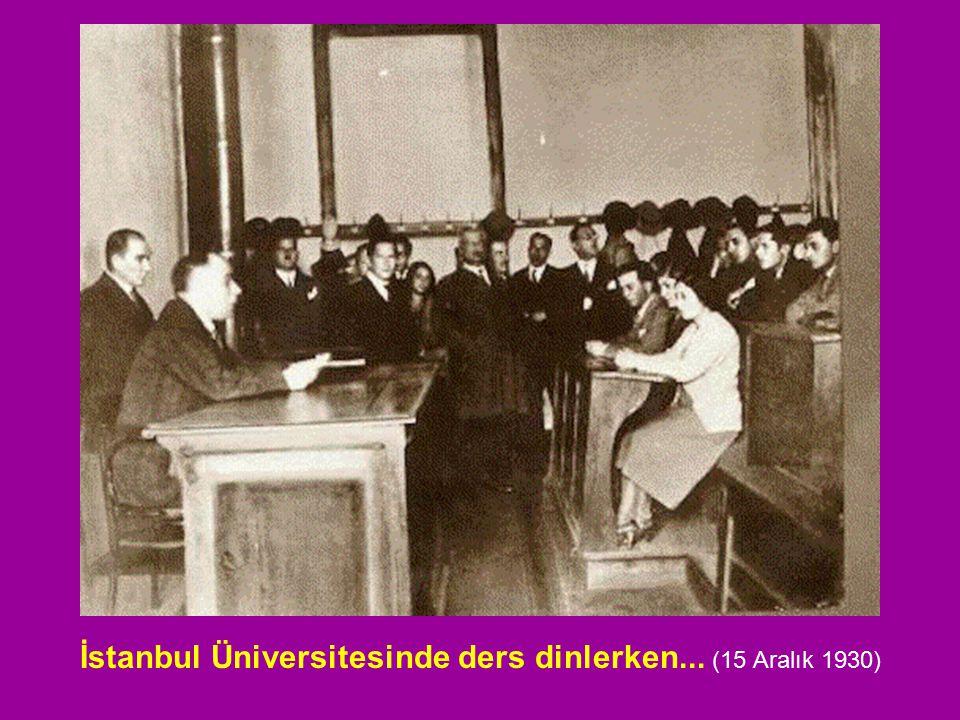 İstanbul Üniversitesinde ders dinlerken... (15 Aralık 1930)