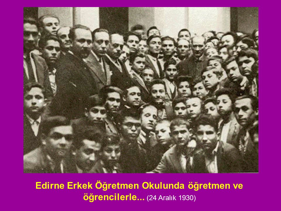 Edirne Erkek Öğretmen Okulunda öğretmen ve öğrencilerle... (24 Aralık 1930)