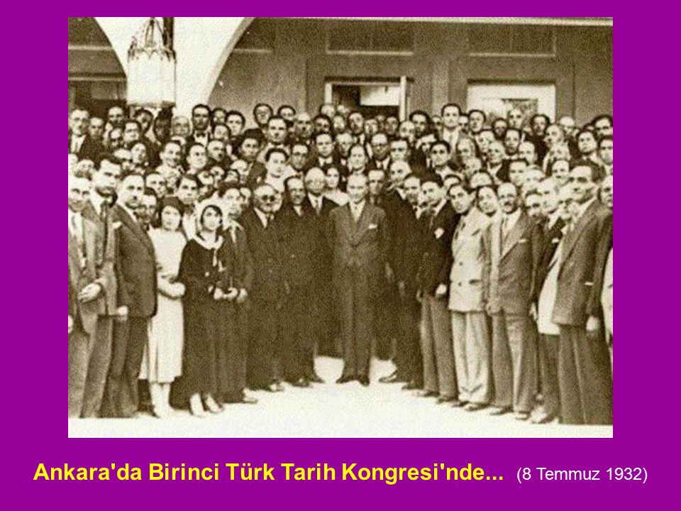 Ankara'da Birinci Türk Tarih Kongresi'nde... (8 Temmuz 1932)