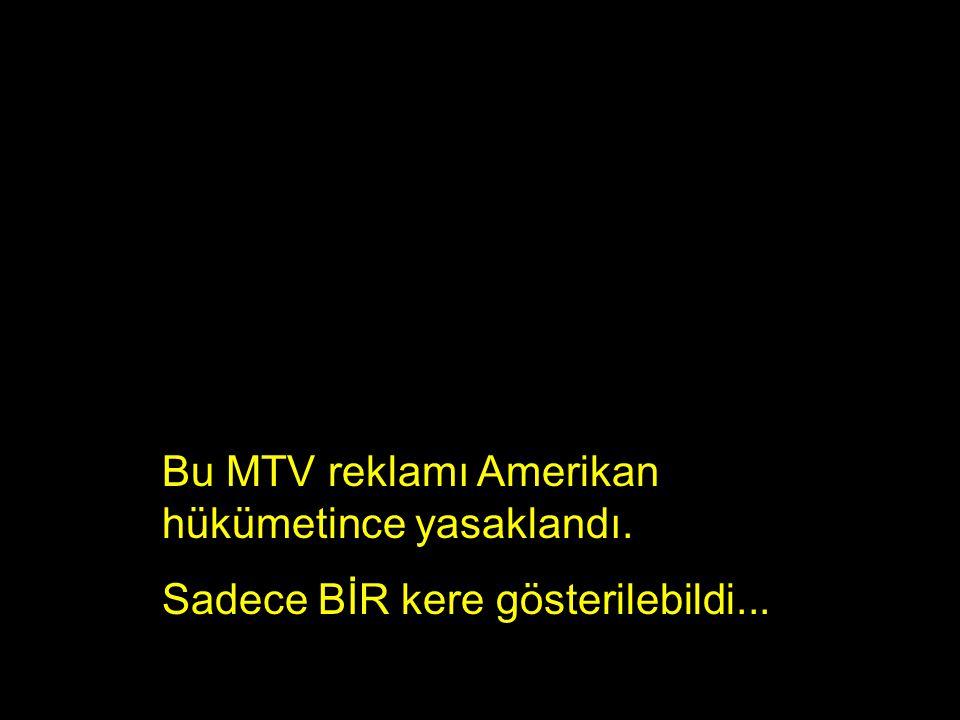 Bu MTV reklamı Amerikan hükümetince yasaklandı. Sadece BİR kere gösterilebildi...