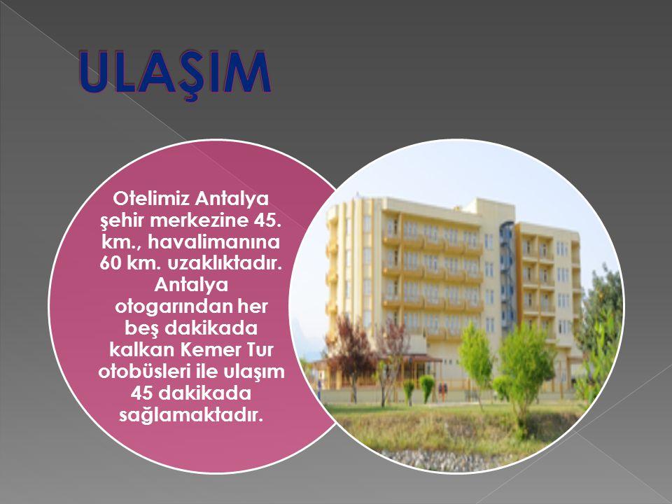 Otelimiz Antalya şehir merkezine 45. km., havalimanına 60 km.