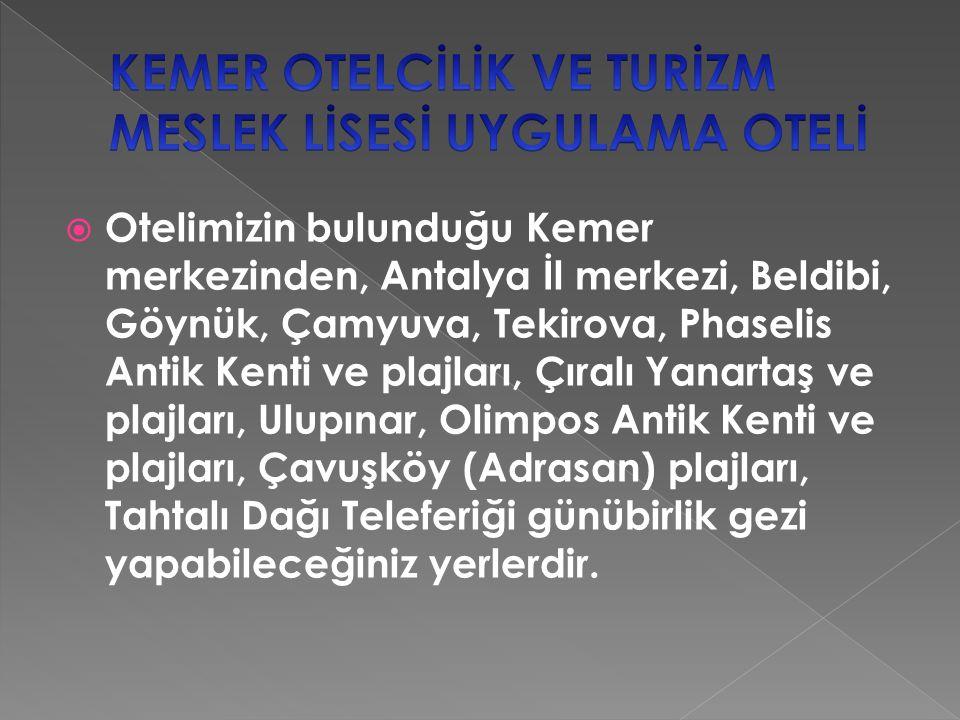  Otelimizin bulunduğu Kemer merkezinden, Antalya İl merkezi, Beldibi, Göynük, Çamyuva, Tekirova, Phaselis Antik Kenti ve plajları, Çıralı Yanartaş ve plajları, Ulupınar, Olimpos Antik Kenti ve plajları, Çavuşköy (Adrasan) plajları, Tahtalı Dağı Teleferiği günübirlik gezi yapabileceğiniz yerlerdir.