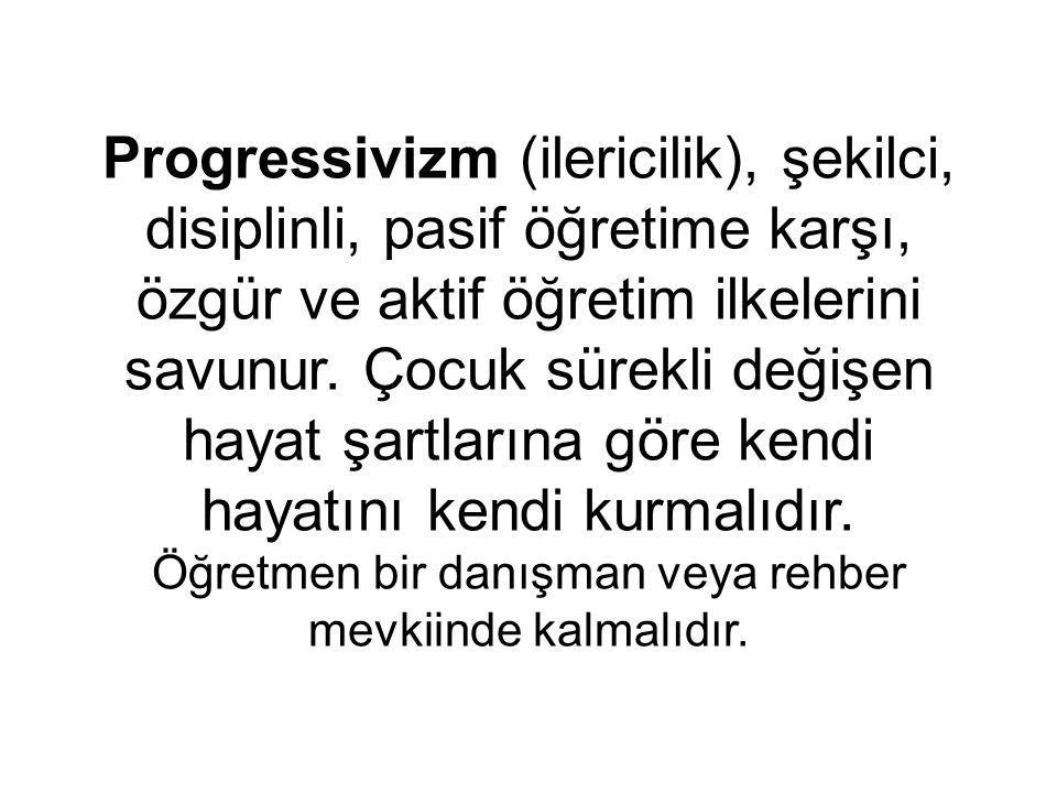 Progressivizm (ilericilik), şekilci, disiplinli, pasif öğretime karşı, özgür ve aktif öğretim ilkelerini savunur.