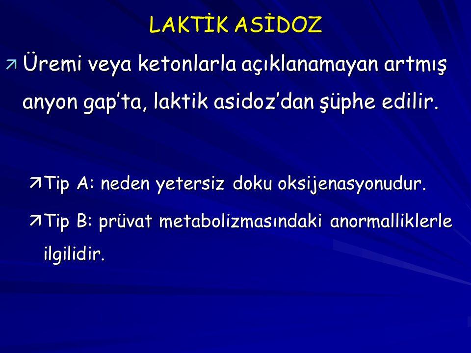 LAKTİK ASİDOZ ä Üremi veya ketonlarla açıklanamayan artmış anyon gap'ta, laktik asidoz'dan şüphe edilir. äTip A: neden yetersiz doku oksijenasyonudur.