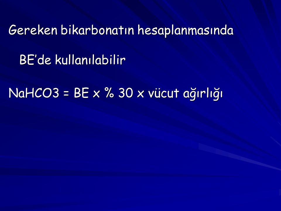 Gereken bikarbonatın hesaplanmasında BE'de kullanılabilir NaHCO3 = BE x % 30 x vücut ağırlığı