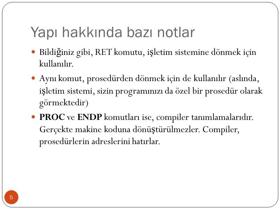 Yapı hakkında bazı notlar 5 Bildi ğ iniz gibi, RET komutu, i ş letim sistemine dönmek için kullanılır.