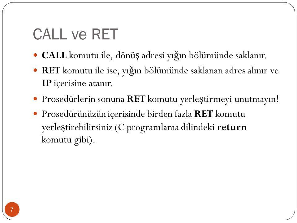 CALL ve RET 7 CALL komutu ile, dönü ş adresi yı ğ ın bölümünde saklanır. RET komutu ile ise, yı ğ ın bölümünde saklanan adres alınır ve IP içerisine a