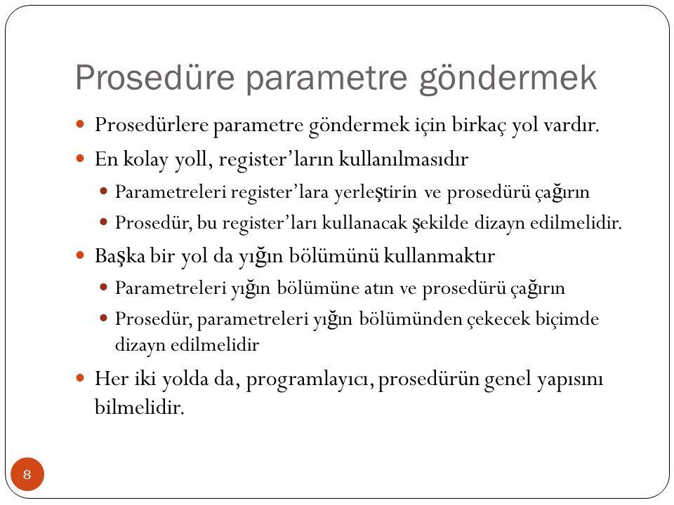Prosedüre parametre göndermek 8 Prosedürlere parametre göndermek için birkaç yol vardır. En kolay yoll, register'ların kullanılmasıdır Parametreleri r