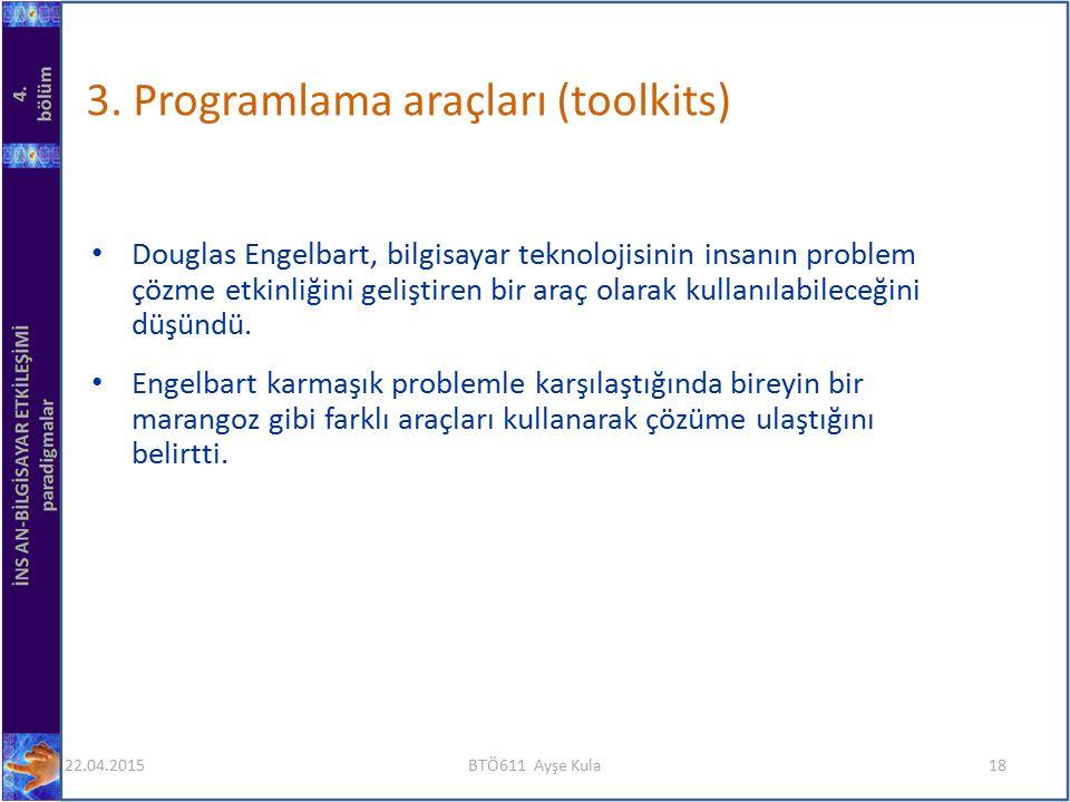 3. Programlama araçları (toolkits) Douglas Engelbart, bilgisayar teknolojisinin insanın problem çözme etkinliğini geliştiren bir araç olarak kullanıla