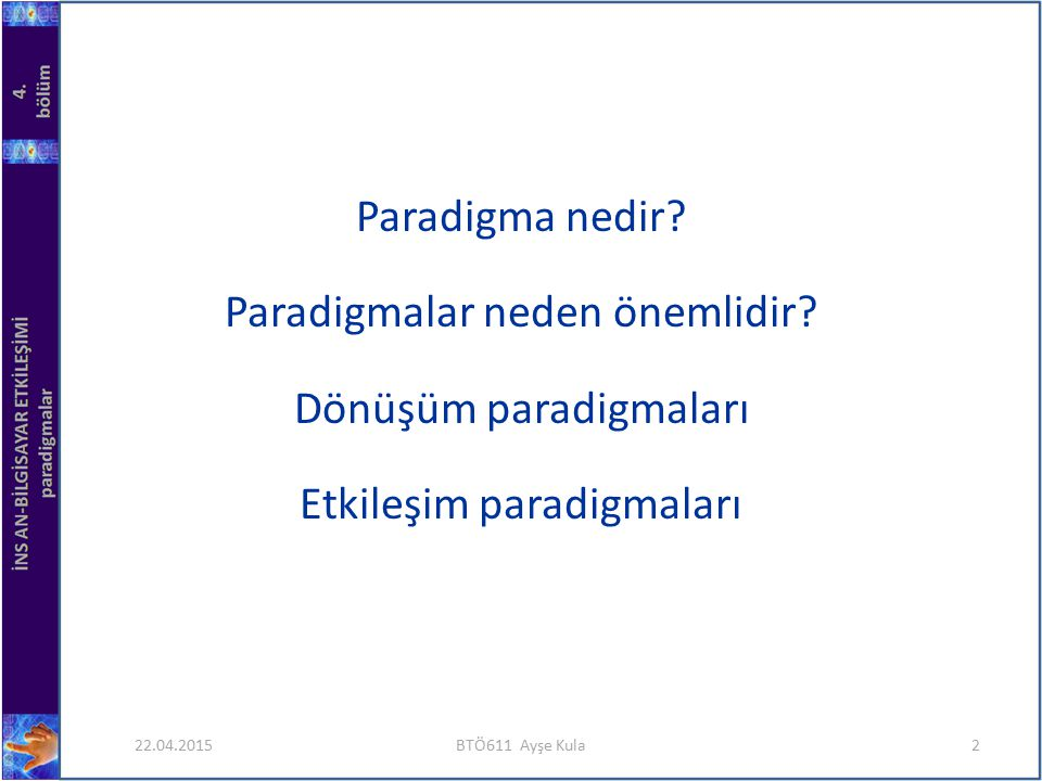 22.04.2015BTÖ611 Ayşe Kula2 Paradigma nedir? Paradigmalar neden önemlidir? Dönüşüm paradigmaları Etkileşim paradigmaları