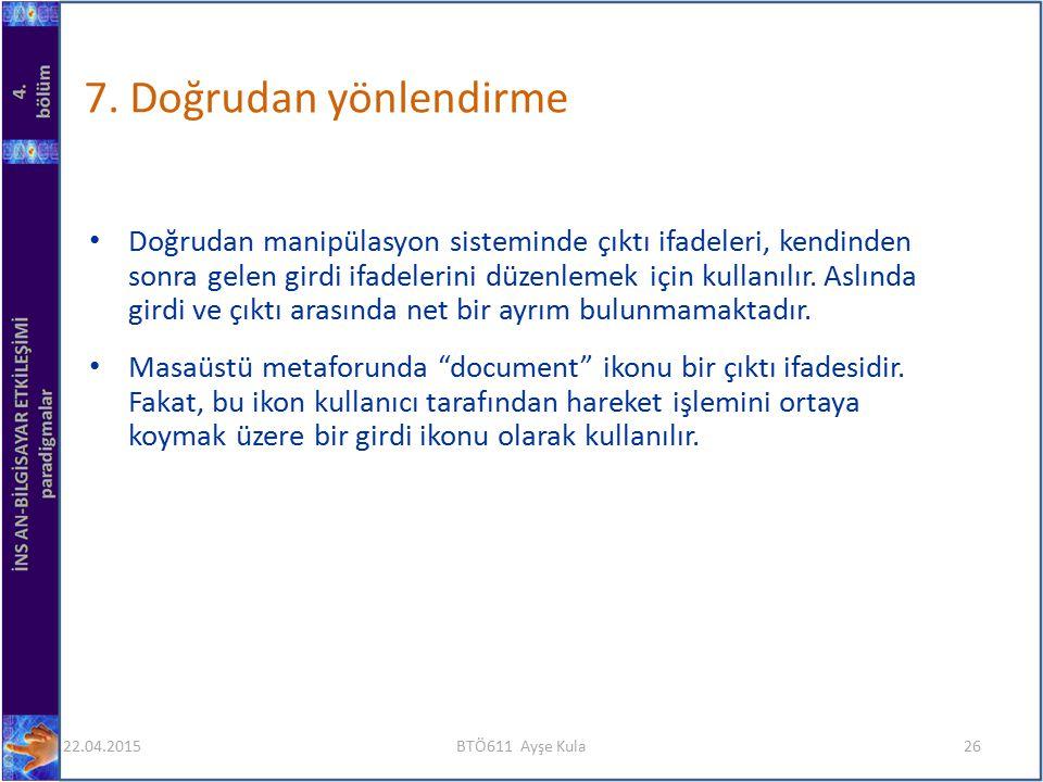Doğrudan manipülasyon sisteminde çıktı ifadeleri, kendinden sonra gelen girdi ifadelerini düzenlemek için kullanılır.