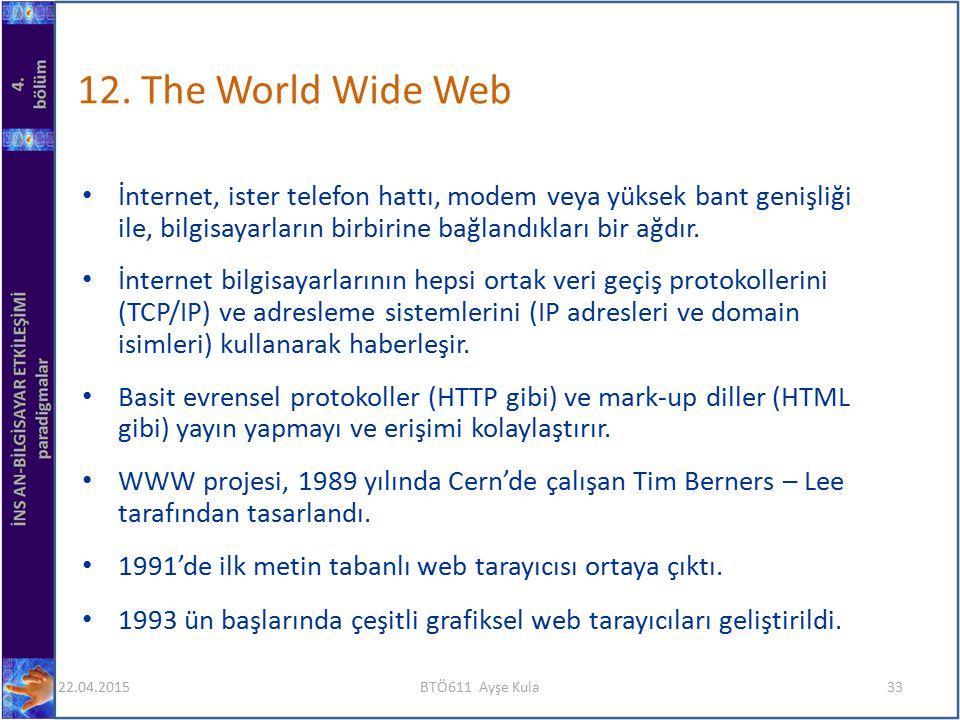 12. The World Wide Web İnternet, ister telefon hattı, modem veya yüksek bant genişliği ile, bilgisayarların birbirine bağlandıkları bir ağdır. İnterne