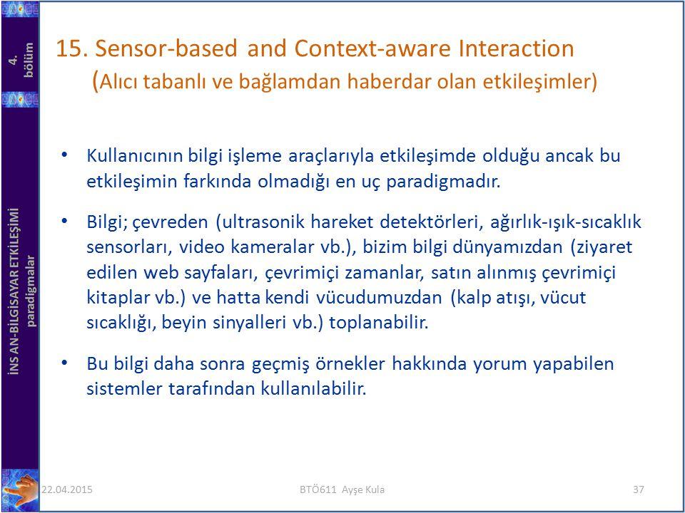 15. Sensor-based and Context-aware Interaction ( Alıcı tabanlı ve bağlamdan haberdar olan etkileşimler) Kullanıcının bilgi işleme araçlarıyla etkileşi