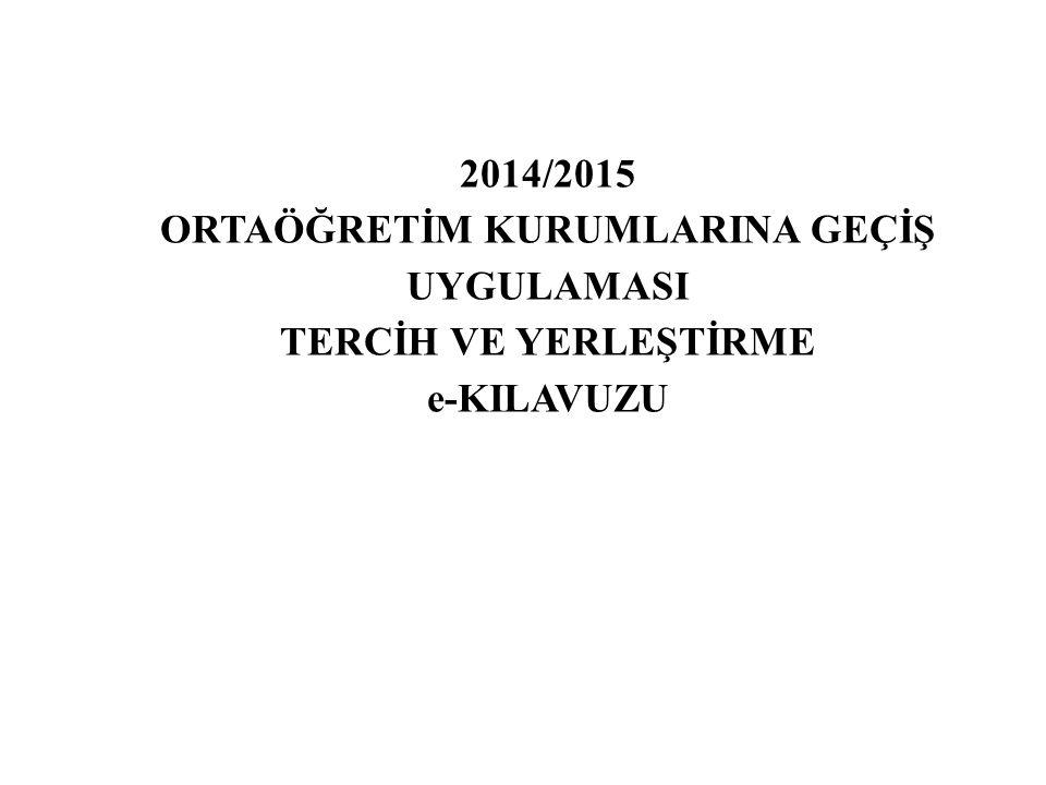 2014/2015 ORTAÖĞRETİM KURUMLARINA GEÇİŞ UYGULAMASI TERCİH VE YERLEŞTİRME e-KILAVUZU
