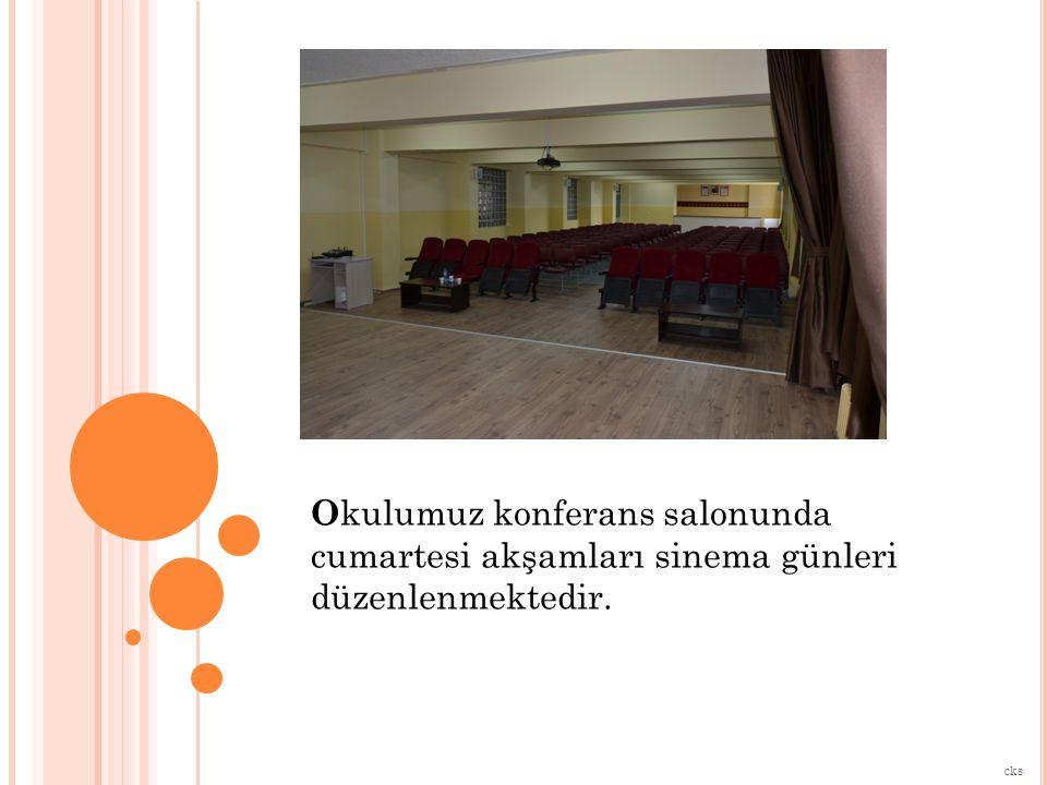 O kulumuz konferans salonunda cumartesi akşamları sinema günleri düzenlenmektedir. cks