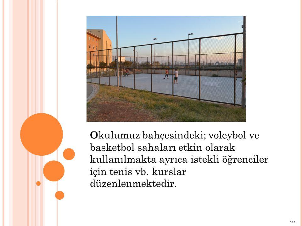 O kulumuz bahçesindeki; voleybol ve basketbol sahaları etkin olarak kullanılmakta ayrıca istekli öğrenciler için tenis vb.