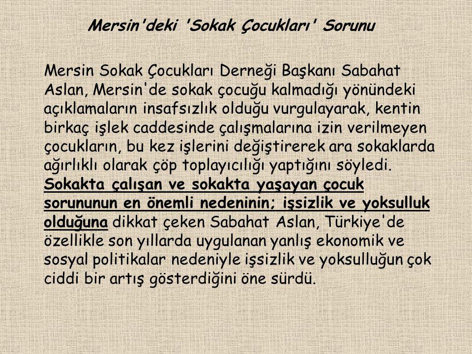 Mersin Sokak Çocukları Derneği Başkanı Sabahat Aslan, Mersin'de sokak çocuğu kalmadığı yönündeki açıklamaların insafsızlık olduğu vurgulayarak, kentin