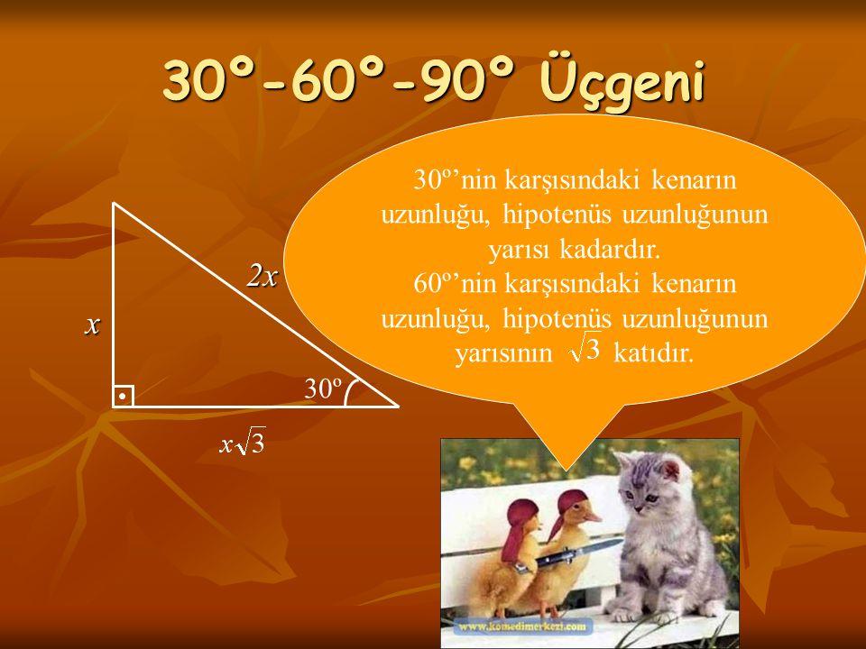 30º-60º-90º Üçgeni 2x 2x x 30º 30º'nin karşısındaki kenarın uzunluğu, hipotenüs uzunluğunun yarısı kadardır. 60º'nin karşısındaki kenarın uzunluğu, hi
