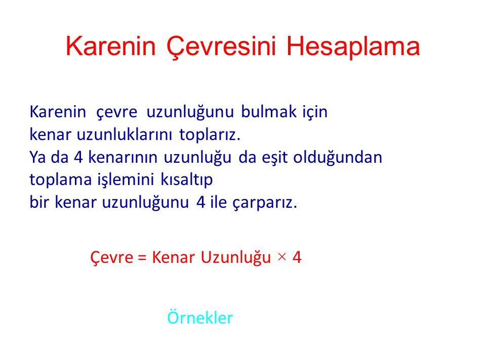 Karenin Özellikleri 8 cm DC A B Karenin dört kenarı birbirine eşittir. Karenin köşe adları büyük harflerdir. 90 ◦ ◦ ◦ ◦ ◦ Karenin dört açısının her bi