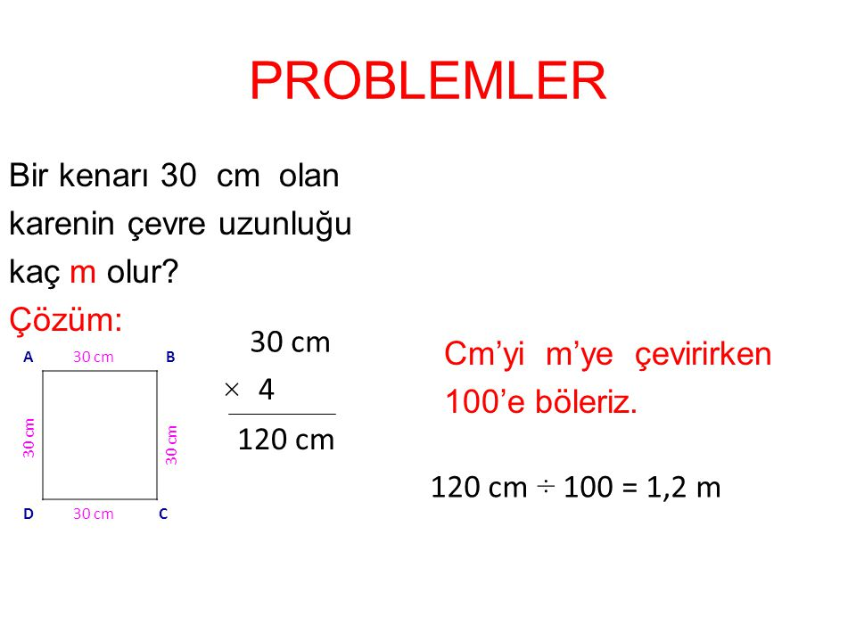 5 cm A DC B Yandaki karenin çevre uzunluğunu bulalım. Kenar uzunluklarını toplarız. + 20 cm Kısaca 20 cm × 4 5 cm