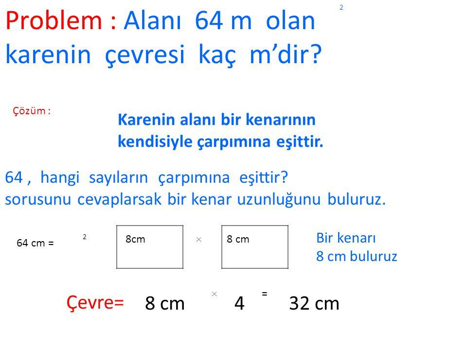 Problem 1:Bir kenarı 20 m olan kare şeklindeki arsa kaç m 'dir? 2 Çözüm :20 m × 20 m = 2 400 m