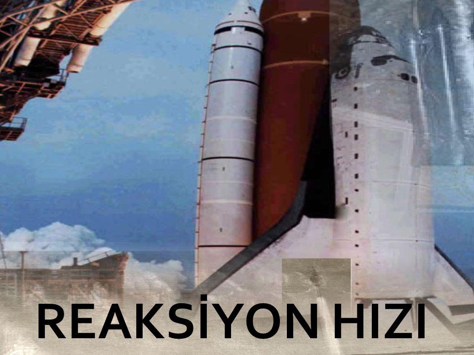 REAKSİYON HIZI